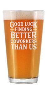 Test says Good luck finding better coworkers than us, engraved on a tapered pint glass.