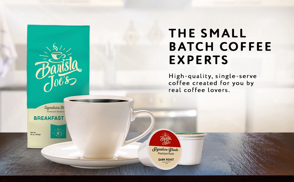 Barista Joe's small batch coffee experts, single serve
