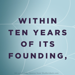 within ten years of its founding,