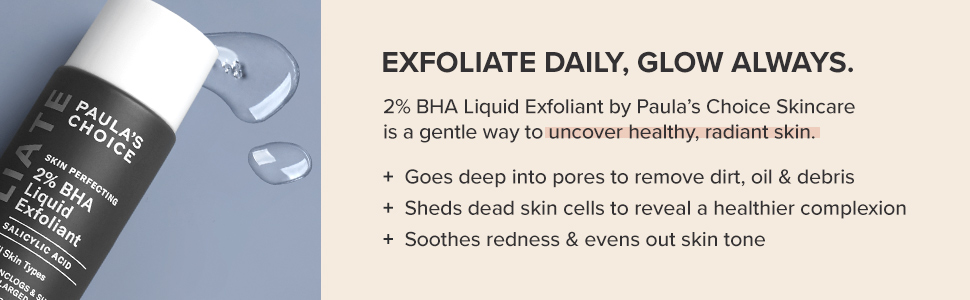 2% BHA Liquid Exfoliant goes deep into pores to unclog dirt and oil, hydrate, and soothe redness.