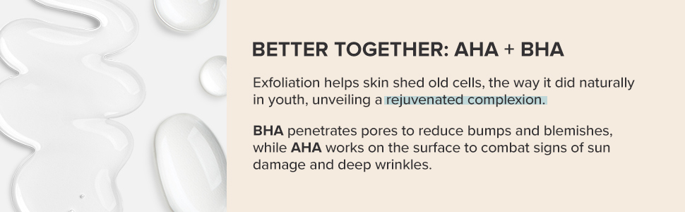 BHA penetrates pores to reduce bumps & blemishes. AHA combats signs of sun damage & deep wrinkles.