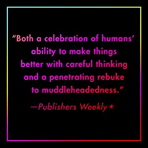 Both a celebration of humans' ability to make things better with careful thinking -Publishers Weekly