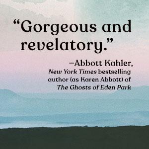 """Gorgeous and revelatory."" —Abbott Kahler"