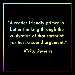 A reader-friendly primer in better thinking through the cultivation... of a sound argument