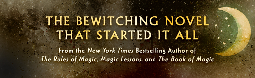 The Bewitching Novel that started it all. From the author of The Rules of Magic, Magic Lessons...