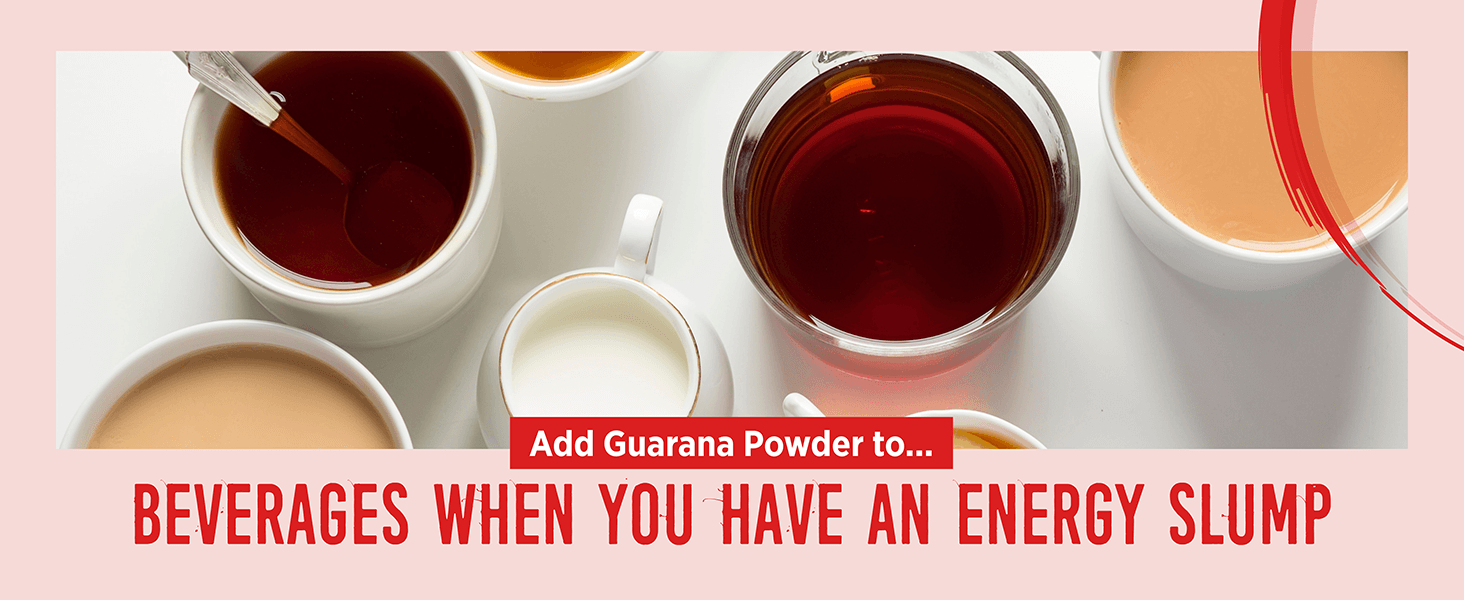 Add Guarana Powder to beverages when you have an energy slump