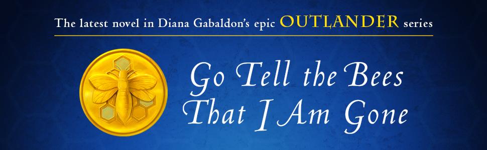 The latest novel in Diana Gabaldon's epic Outlander series. GO TELL THE BEES THAT I AM GONE