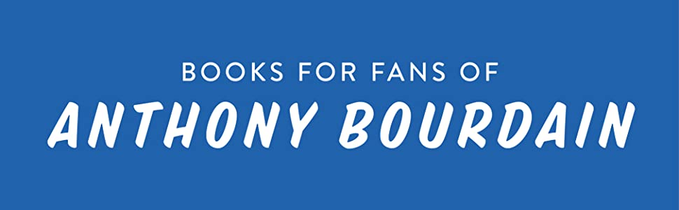 Books for fans of Anthony Bourdain