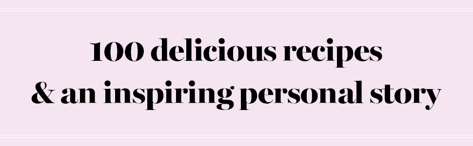 100 delicious recipes and an inspiring personal story