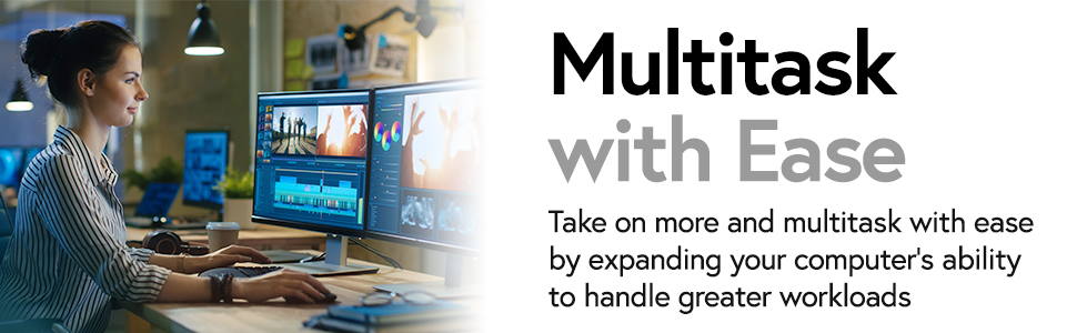 Multitask with ease, take on more by expanding your computers ability to handle greater workloads