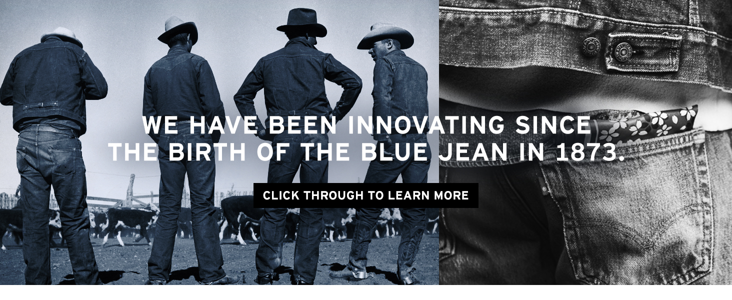 We have been innovated since the birth of the blue jean in 1873