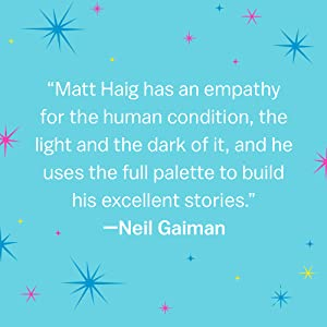 Matt Haig has an empathy for the human condition... and he uses the full palette.. - Neil Gaiman
