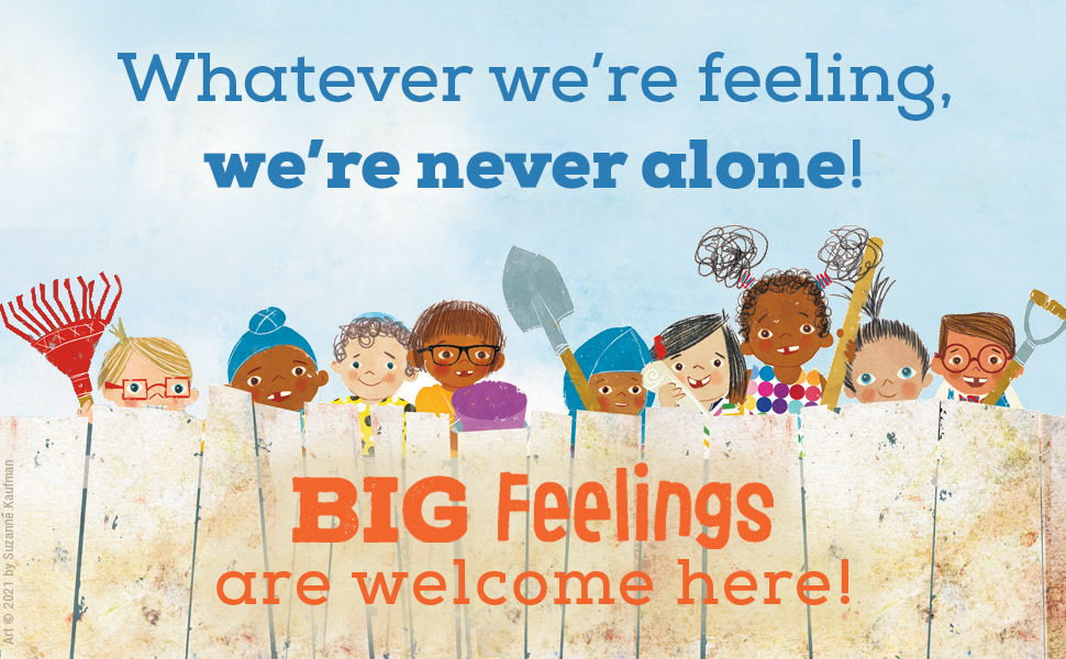 Whatever we're feeling, we're never alone! BIG Feelings are welcome here!
