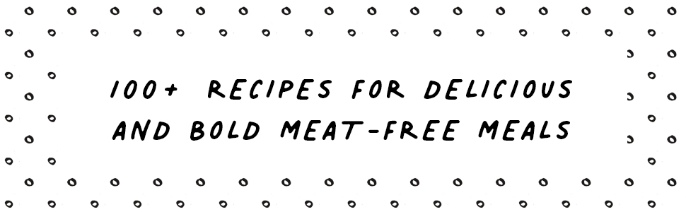 100+ recipes for delicious and bold meat-free meals