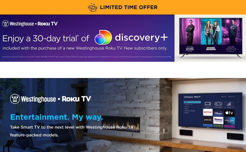 Enjoy 30-day free* trial of discovery+ with the purchase of a new Westinghouse Roku TV!