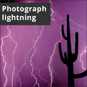 Picture of a cactus and lightning. White text reads: Photograph lightning