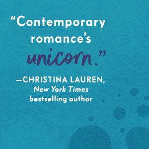 """Contemporary romance's unicorn."" - Christina Lauren"