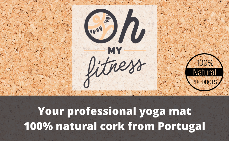 The Oh My Fitness brand is 100% natural products ! Your professional yoga mat ! Cork from Portugal