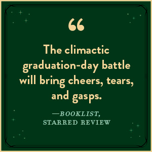 """Booklist says, """"The climactic graduation-day battle will bring cheers, tears, and gasps."""""""