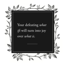 your defeating what ifs will turn into joy over what is