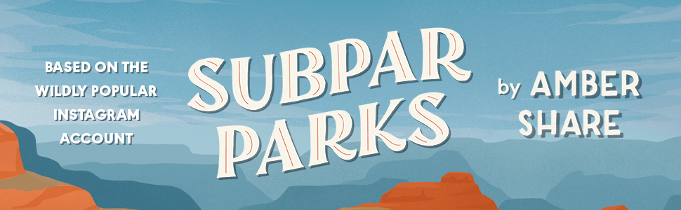 BAsed on the wildly popular instagram account Subpar Parks by Amber Share