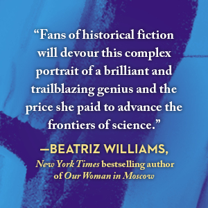 Praise from Beatriz Williams, NYT bestselling author of Our Women in Moscow
