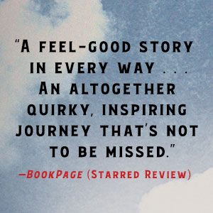 A feel-good story in every way…A quirky, inspiring journey that's not to be missed. BookPage