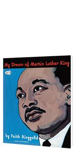 My Dream of Martin Luther King by Faith Ringgold, Illustrated by Faith Ringgold