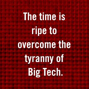 The time is ripe to overcome the tyranny of Big Tech