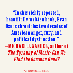 Wildland: The Making of America's Fury by Evan Osnos Michael J Sandel quote
