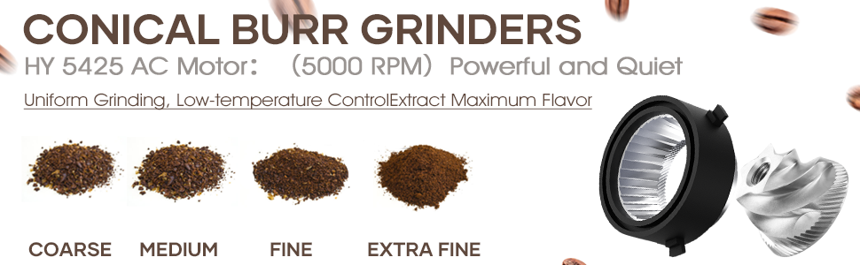 CONICAL BURR GRINDERS Uniform Grinding, Low-temperature Control Extract Maximum Flavor
