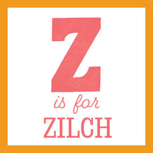 Z is for zilch