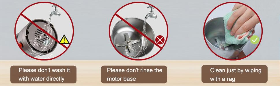 Don't wash the grinding cup with water directly or rinse the motor base. It's not waterproof.