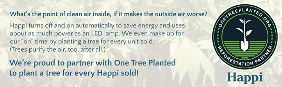 Happi turns off and on automatically to save energy, planting one tree for every Happi Sold