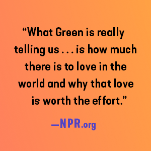 """""""What Green is really telling us... is how much there is to love in the world..."""""""