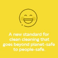 A new standard in clean cleaning that goes beyond planet safe to people safe