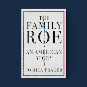 The Family Roe: An America Story by Joshua Prager