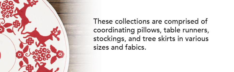 Collections comprised of pillows, table runners, stockings, and tree skirts