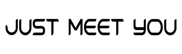JUST MEET YOU