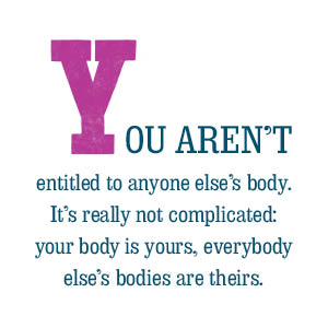 You aren't entitled to anyone else's body.