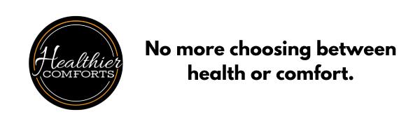 Healthier Comforts logo. No more choosing between health or comfort.