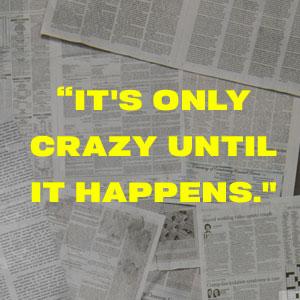 It's only crazy until it happens