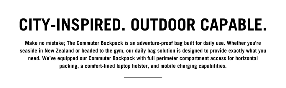 Make no mistake; The Commuter Backpack is an adventure-proof bag built for daily use.
