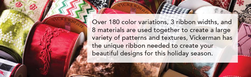 Vickerman has the unique ribbon needed to create your beautiful designs