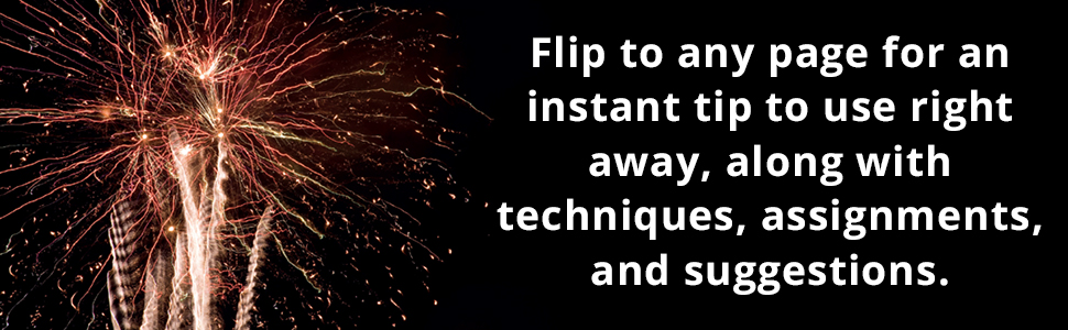 Flip to any page for an instant tip to use right away, along with techniques, assignments...