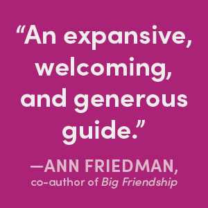 Ann Friedman says An expansive, welcoming, and generous guide.