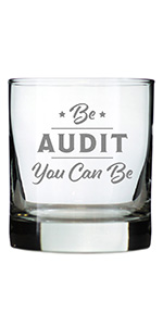 Text says Be Audit You Can Be, engraved on to a rocks glass