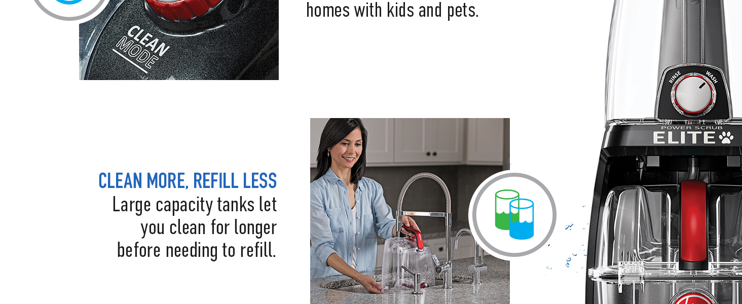 Clean more, refill less: Large capacity tanks let you clean for longer before needing to refill
