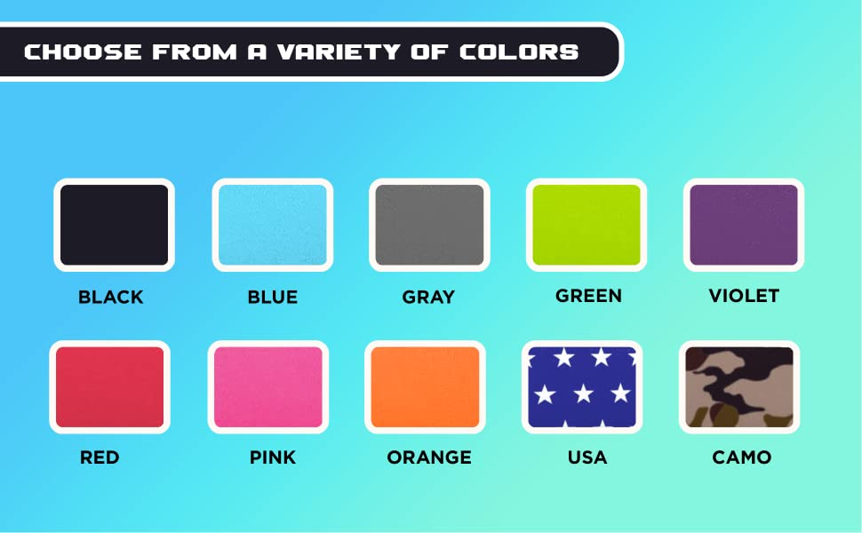 Choose from a variety of colors