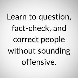Learn to question people without being offensive.